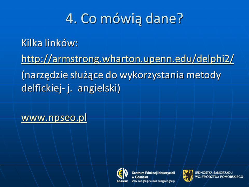4. Co mówią dane? Kilka linków: http://armstrong.wharton.upenn.edu/delphi2/ (narzędzie służące do wykorzystania metody delfickiej- j. angielski) www.n