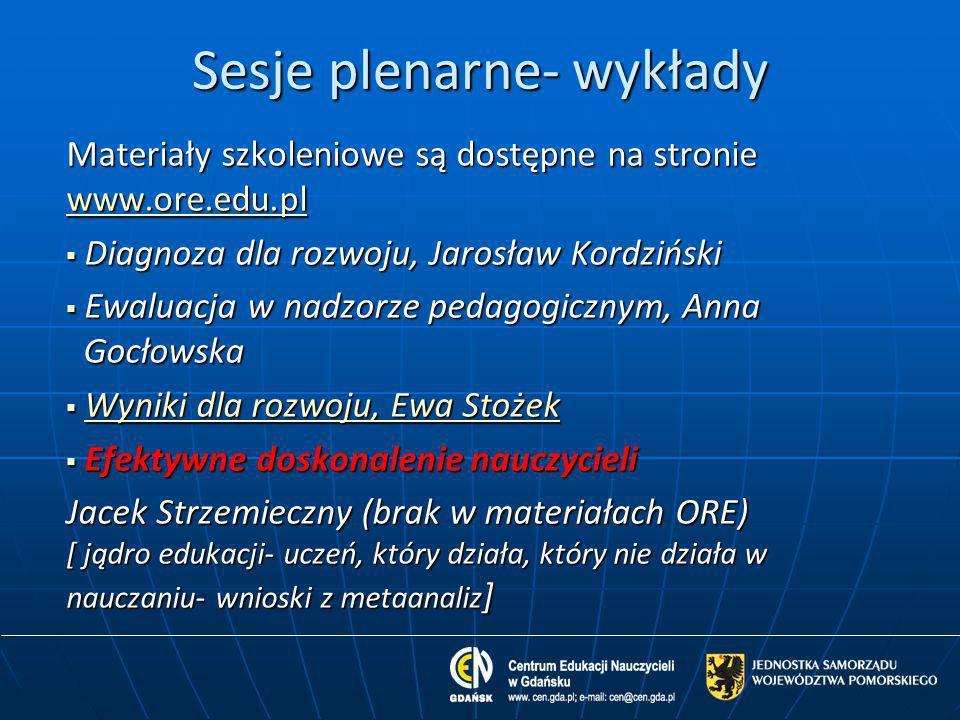 Sesje plenarne- wykłady Materiały szkoleniowe są dostępne na stronie www.ore.edu.pl www.ore.edu.pl  Diagnoza dla rozwoju, Jarosław Kordziński  Ewalu