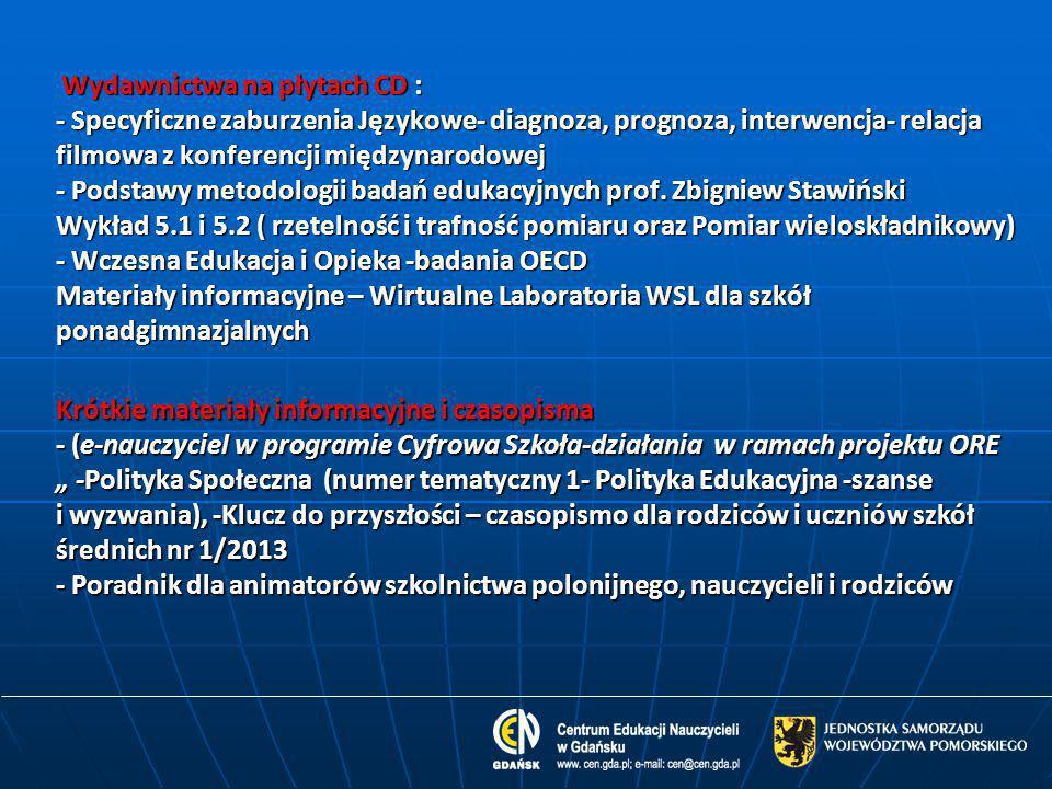 Wydawnictwa na płytach CD : - Specyficzne zaburzenia Językowe- diagnoza, prognoza, interwencja- relacja filmowa z konferencji międzynarodowej - Podsta
