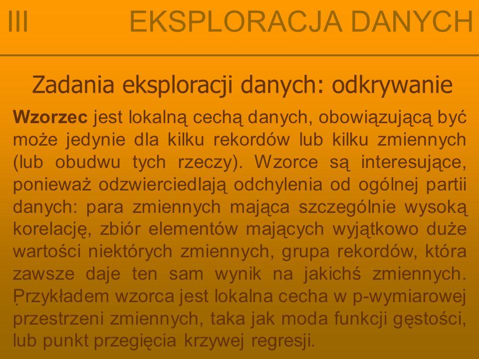 Zadania eksploracji danych: odkrywanie III EKSPLORACJA DANYCH Zbiory zdarzeń są łączone, jeżeli mają wspólnych k-1 elementów Przykład za: Daniel T.