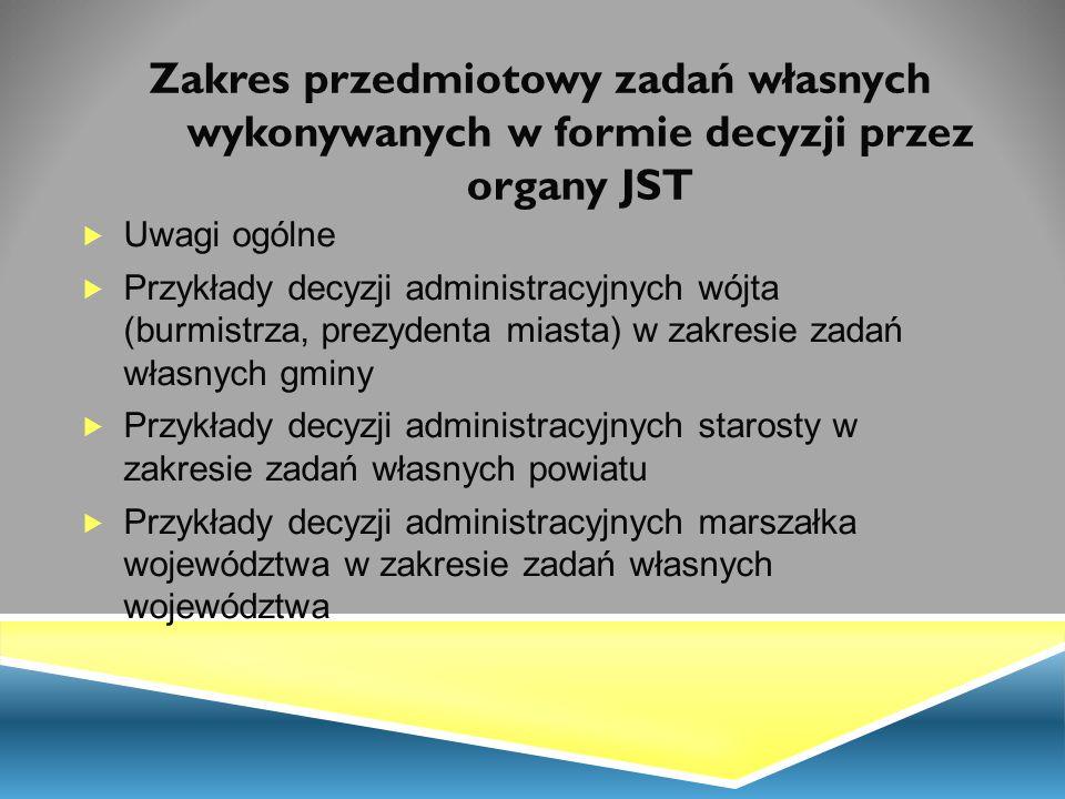 Zakres przedmiotowy zadań własnych wykonywanych w formie decyzji przez organy JST  Uwagi ogólne  Przykłady decyzji administracyjnych wójta (burmistr