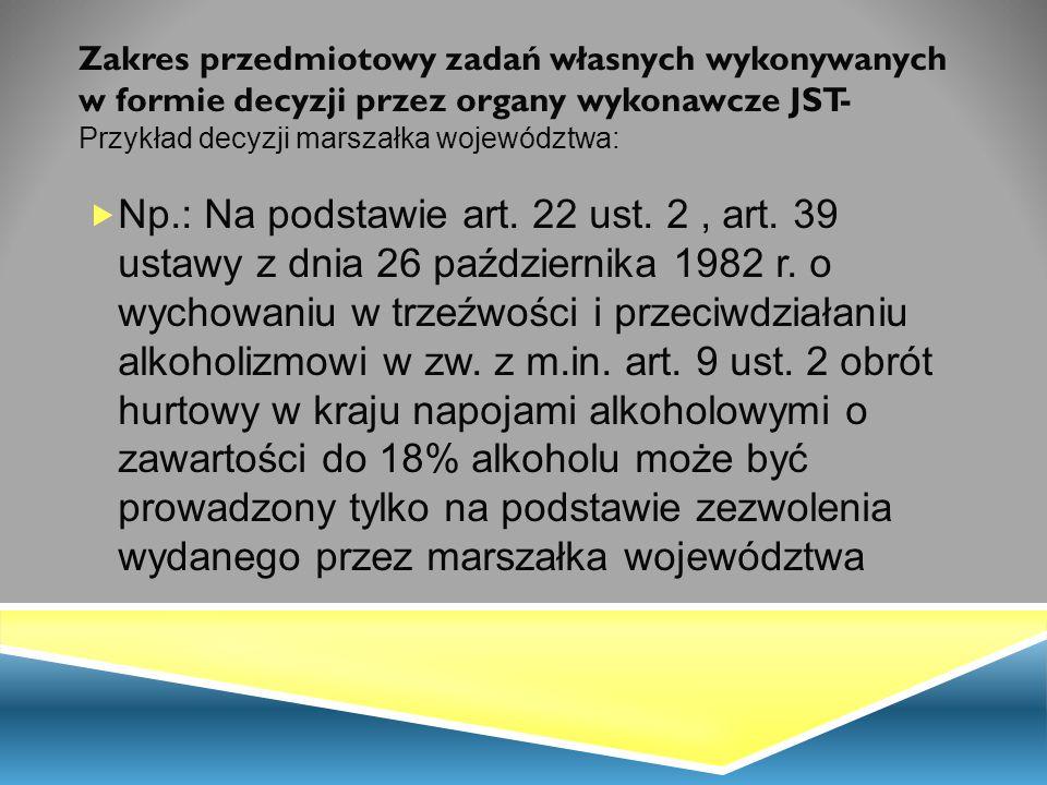 Zakres przedmiotowy zadań własnych wykonywanych w formie decyzji przez organy wykonawcze JST- Przykład decyzji marszałka województwa:  Np.: Na podsta