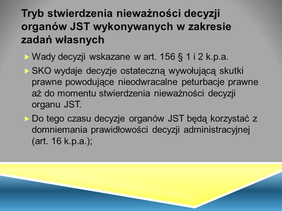Tryb stwierdzenia nieważności decyzji organów JST wykonywanych w zakresie zadań własnych  Wady decyzji wskazane w art. 156 § 1 i 2 k.p.a.  SKO wydaj