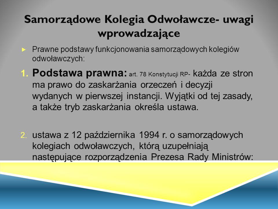Samorządowe Kolegia Odwoławcze- uwagi wprowadzające  Prawne podstawy funkcjonowania samorządowych kolegiów odwoławczych: 1. Podstawa prawna: art. 78
