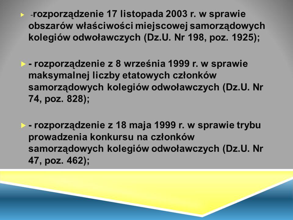  - rozporządzenie 17 listopada 2003 r. w sprawie obszarów właściwości miejscowej samorządowych kolegiów odwoławczych (Dz.U. Nr 198, poz. 1925);  - r
