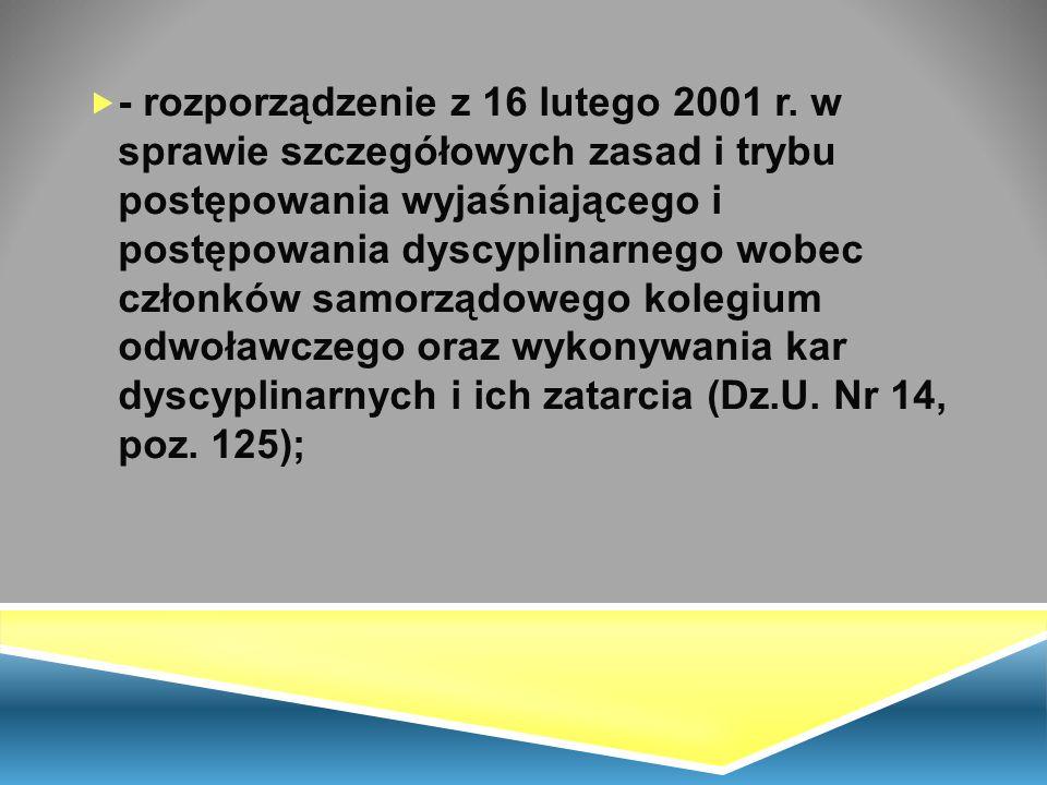  - rozporządzenie z 16 lutego 2001 r. w sprawie szczegółowych zasad i trybu postępowania wyjaśniającego i postępowania dyscyplinarnego wobec członków