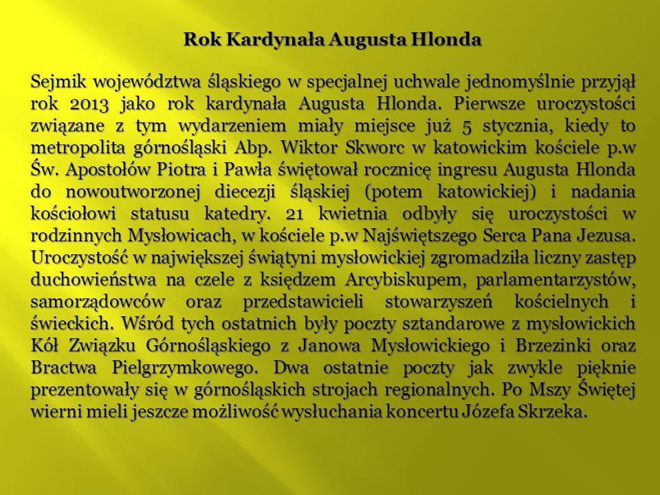 Rok Kardynała Augusta Hlonda Sejmik województwa śląskiego w specjalnej uchwale jednomyślnie przyjął rok 2013 jako rok kardynała Augusta Hlonda. Pierws