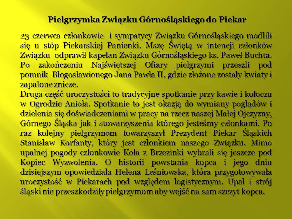 Pielgrzymka Związku Górnośląskiego do Piekar 23 czerwca członkowie i sympatycy Związku Górnośląskiego modlili się u stóp Piekarskiej Panienki. Mszę Św