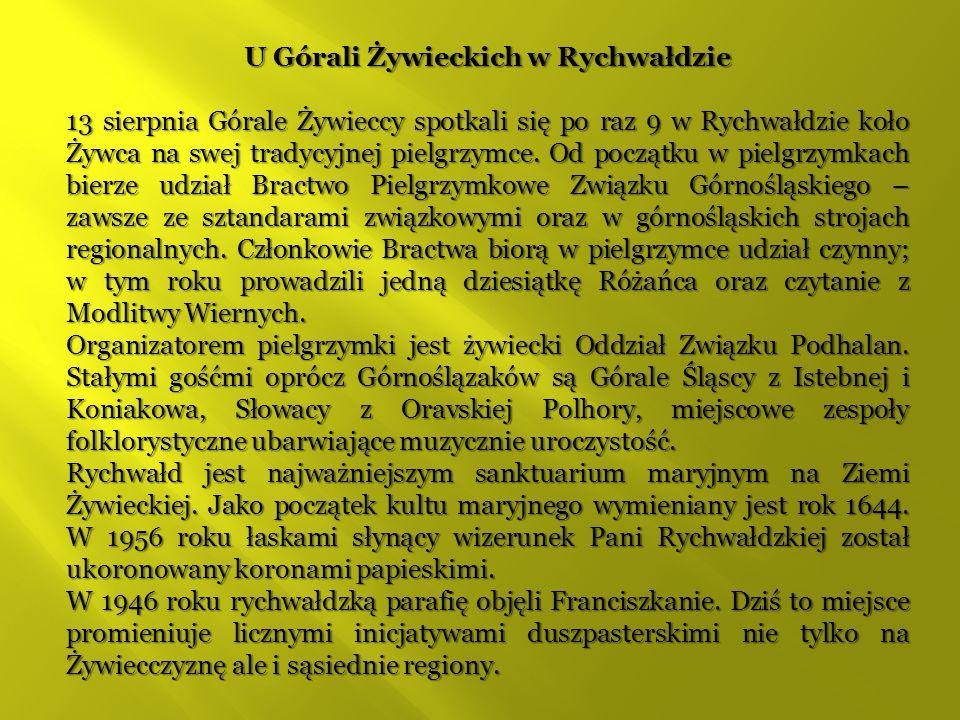 U Górali Żywieckich w Rychwałdzie 13 sierpnia Górale Żywieccy spotkali się po raz 9 w Rychwałdzie koło Żywca na swej tradycyjnej pielgrzymce.