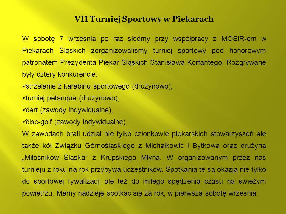 VII Turniej Sportowy w Piekarach W sobotę 7 września po raz siódmy przy współpracy z MOSiR-em w Piekarach Śląskich zorganizowaliśmy turniej sportowy pod honorowym patronatem Prezydenta Piekar Śląskich Stanisława Korfantego.
