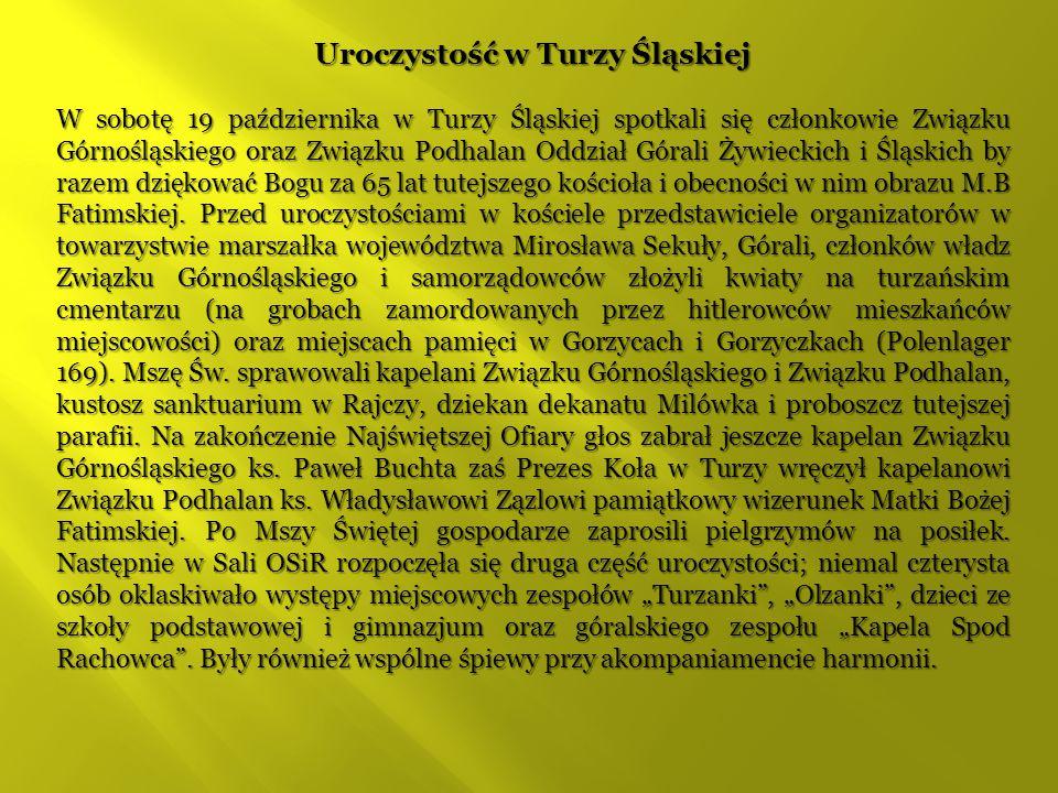 Uroczystość w Turzy Śląskiej W sobotę 19 października w Turzy Śląskiej spotkali się członkowie Związku Górnośląskiego oraz Związku Podhalan Oddział Gó
