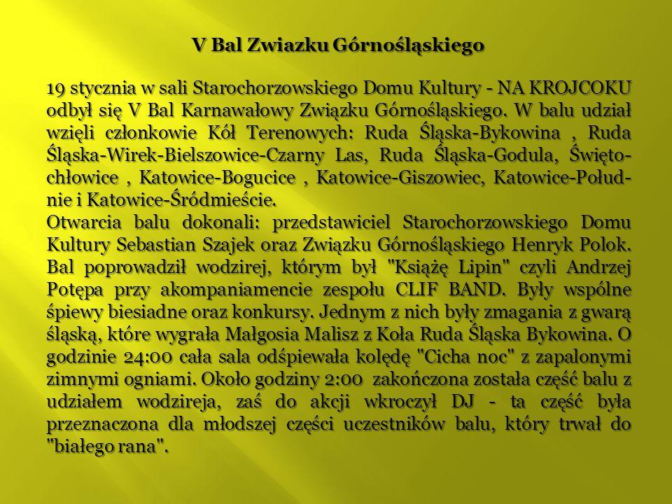 V Bal Zwiazku Górnośląskiego 19 stycznia w sali Starochorzowskiego Domu Kultury - NA KROJCOKU odbył się V Bal Karnawałowy Związku Górnośląskiego. W ba