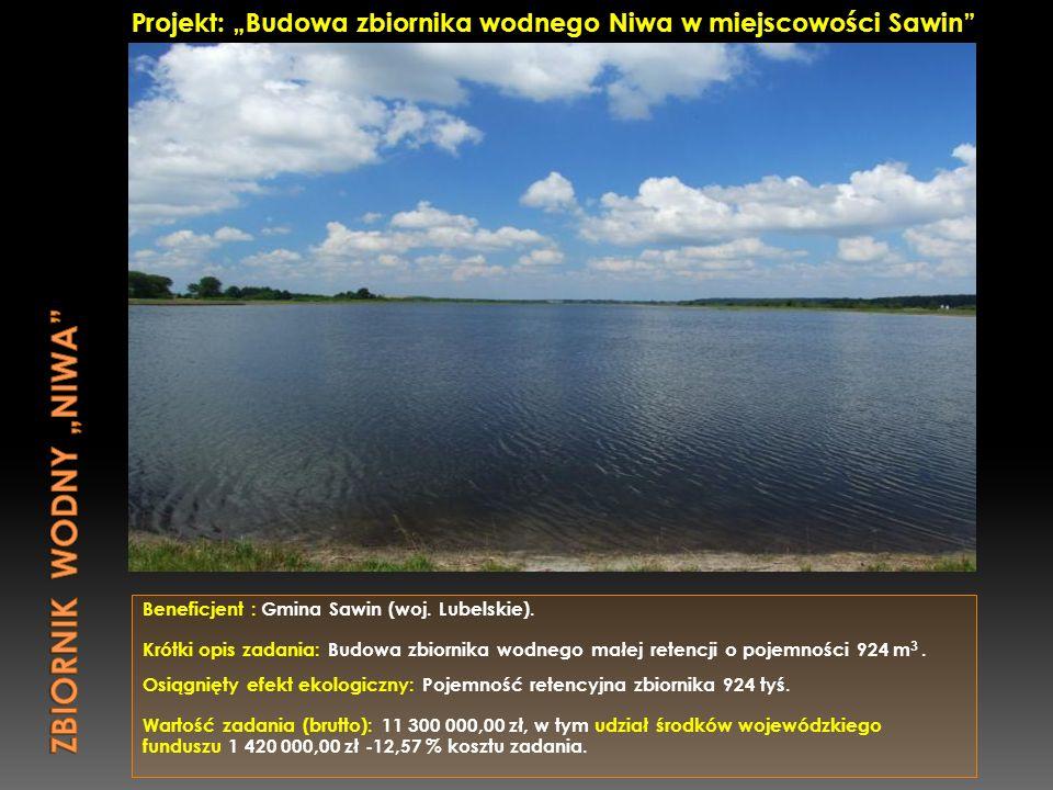 Beneficjent : Gmina Sawin (woj. Lubelskie). Krótki opis zadania: Budowa zbiornika wodnego małej retencji o pojemności 924 m 3. Osiągnięty efekt ekolog