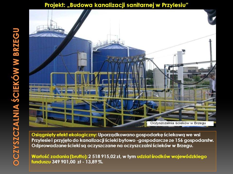 Osiągnięty efekt ekologiczny: Uporządkowano gospodarkę ściekową we wsi Przylesie i przyjęto do kanalizacji ścieki bytowo -gospodarcze ze 156 gospodars