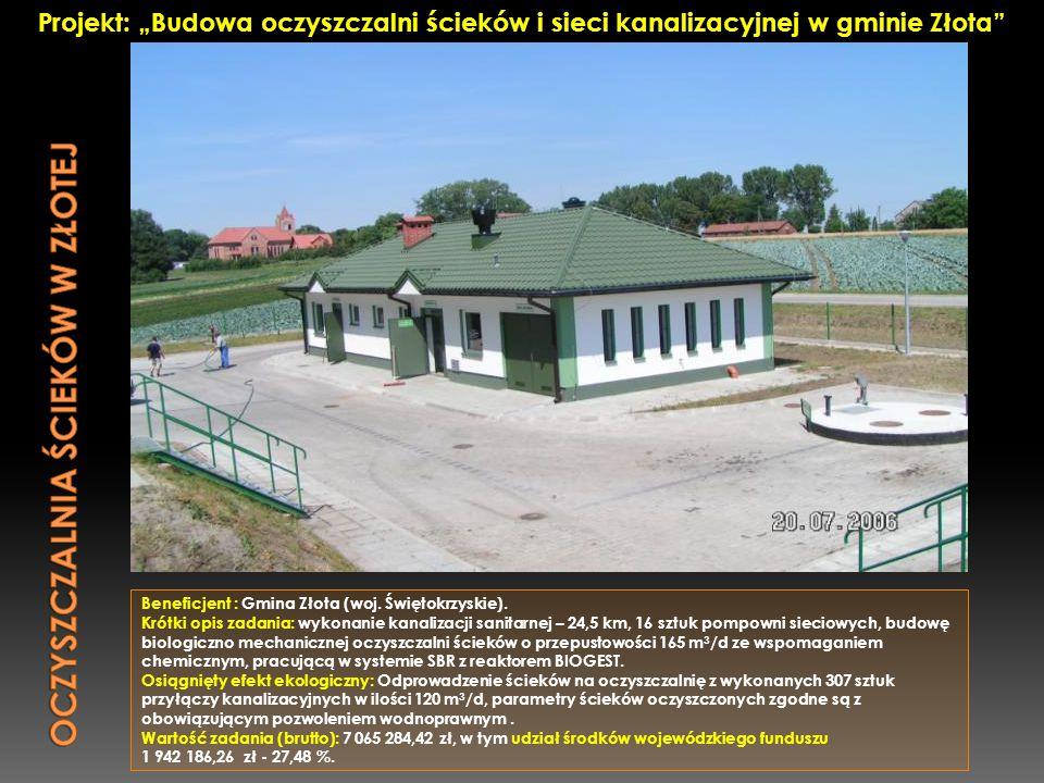 Beneficjent : Gmina Złota (woj. Świętokrzyskie). Krótki opis zadania: wykonanie kanalizacji sanitarnej – 24,5 km, 16 sztuk pompowni sieciowych, budowę
