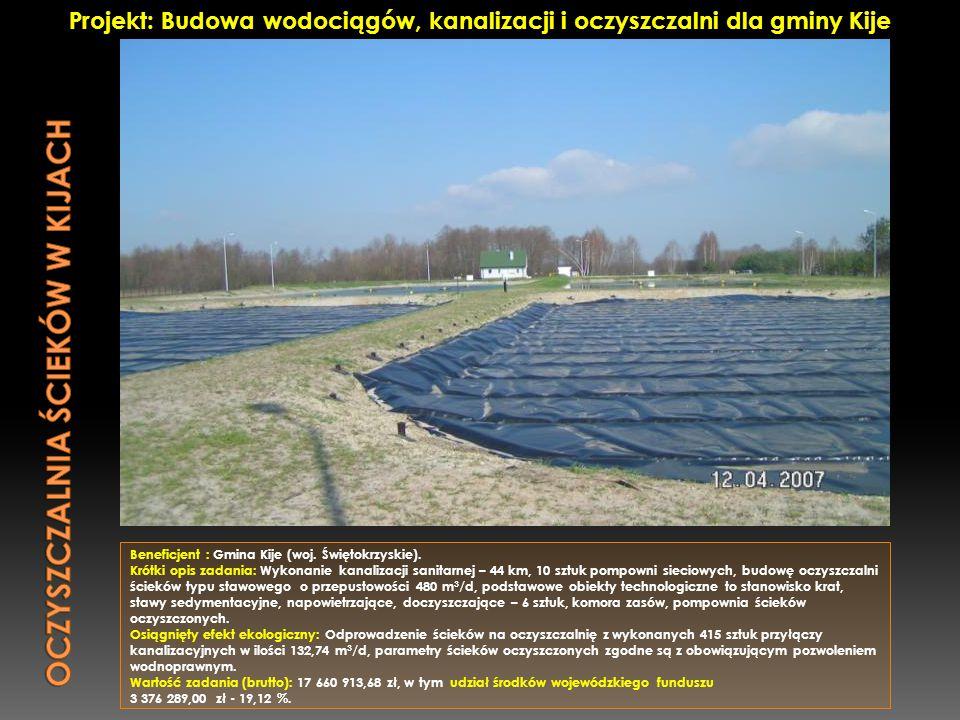 Beneficjent : Gmina Kije (woj. Świętokrzyskie). Krótki opis zadania: Wykonanie kanalizacji sanitarnej – 44 km, 10 sztuk pompowni sieciowych, budowę oc