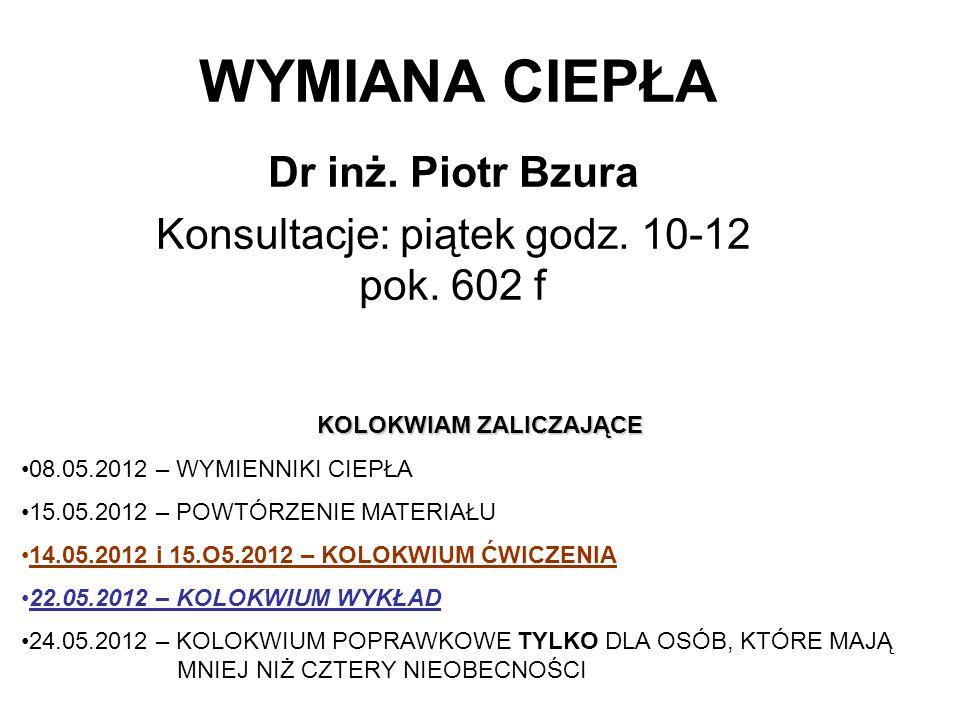 WYMIANA CIEPŁA Dr inż.Piotr Bzura Konsultacje: piątek godz.
