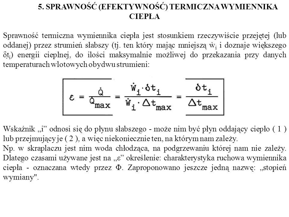 5. SPRAWNOŚĆ (EFEKTYWNOŚĆ) TERMICZNA WYMIENNIKA CIEPŁA Sprawność termiczna wymiennika ciepła jest stosunkiem rzeczywiście przejętej (lub oddanej) prze