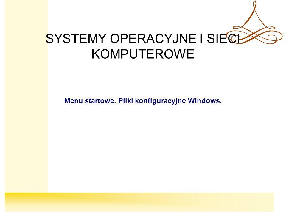 SYSTEMY OPERACYJNE I SIECI KOMPUTEROWE Menu startowe. Pliki konfiguracyjne Windows.