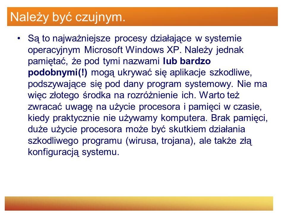 Należy być czujnym. Są to najważniejsze procesy działające w systemie operacyjnym Microsoft Windows XP. Należy jednak pamiętać, że pod tymi nazwami lu