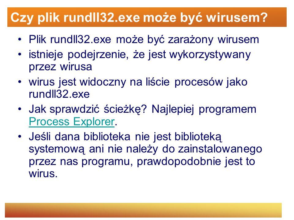 Czy plik rundll32.exe może być wirusem? Plik rundll32.exe może być zarażony wirusem istnieje podejrzenie, że jest wykorzystywany przez wirusa wirus je