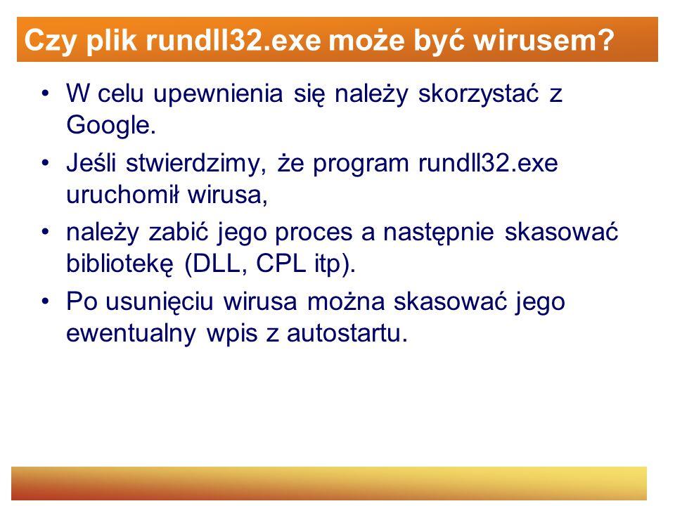 Czy plik rundll32.exe może być wirusem? W celu upewnienia się należy skorzystać z Google. Jeśli stwierdzimy, że program rundll32.exe uruchomił wirusa,