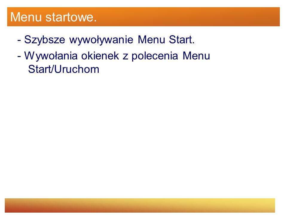 Menu startowe. - Szybsze wywoływanie Menu Start. - Wywołania okienek z polecenia Menu Start/Uruchom