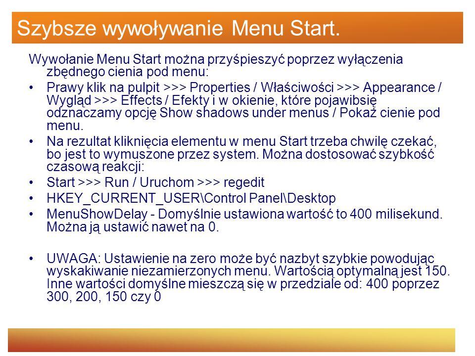 Szybsze wywoływanie Menu Start. Wywołanie Menu Start można przyśpieszyć poprzez wyłączenia zbędnego cienia pod menu: Prawy klik na pulpit >>> Properti