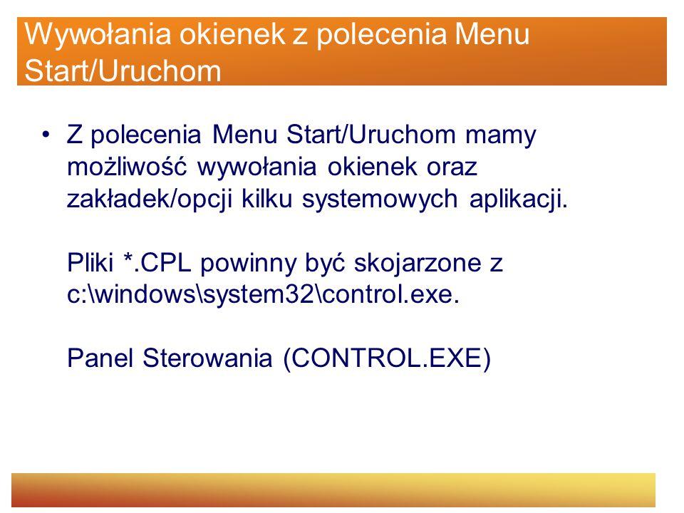 Wywołania okienek z polecenia Menu Start/Uruchom Z polecenia Menu Start/Uruchom mamy możliwość wywołania okienek oraz zakładek/opcji kilku systemowych