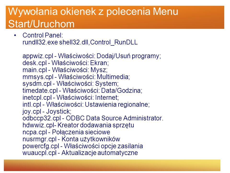 Wywołania okienek z polecenia Menu Start/Uruchom Control Panel: rundll32.exe shell32.dll,Control_RunDLL appwiz.cpl - Właściwości: Dodaj/Usuń programy;