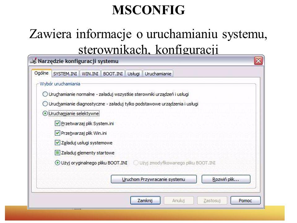 MSCONFIG Zawiera informacje o uruchamianiu systemu, sterownikach, konfiguracji