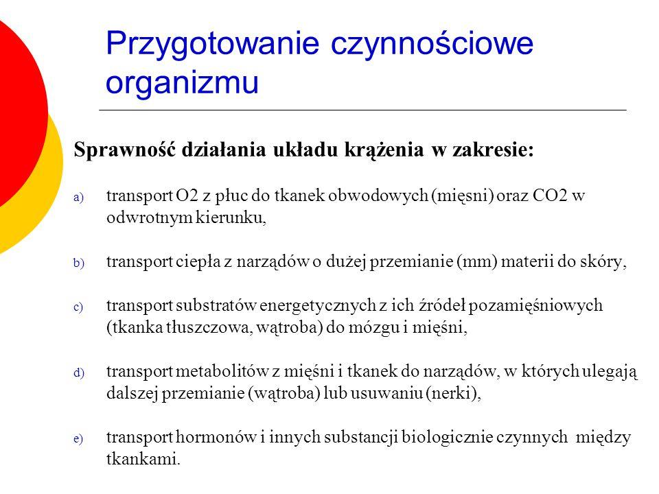 Przygotowanie czynnościowe organizmu Sprawność działania układu krążenia w zakresie: a) transport O2 z płuc do tkanek obwodowych (mięsni) oraz CO2 w o