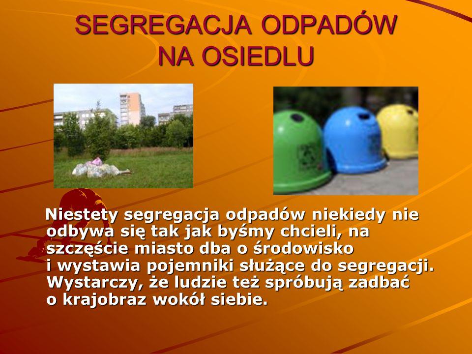 SEGREGACJA ODPADÓW NA OSIEDLU Niestety segregacja odpadów niekiedy nie odbywa się tak jak byśmy chcieli, na szczęście miasto dba o środowisko i wystaw