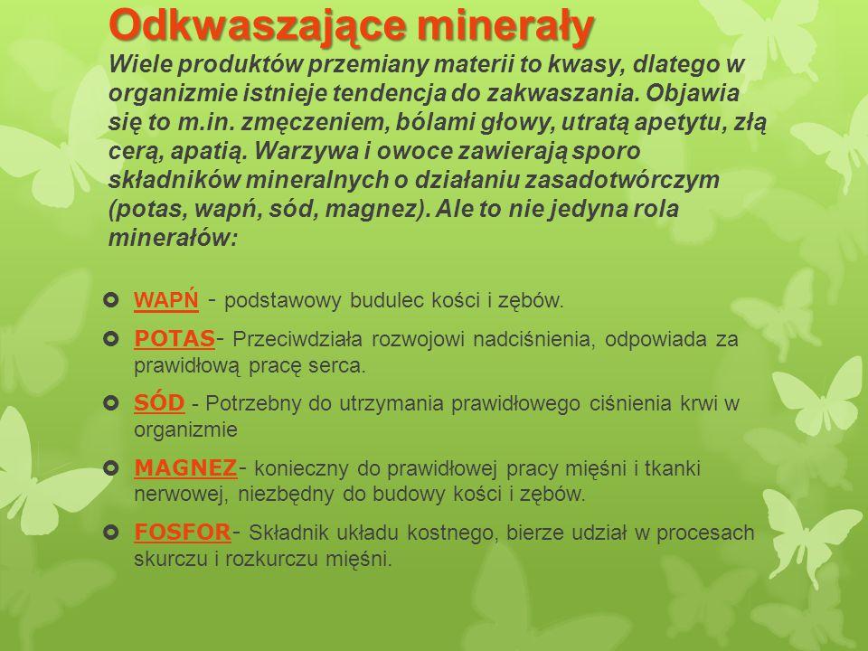 Odkwaszające minerały Odkwaszające minerały Wiele produktów przemiany materii to kwasy, dlatego w organizmie istnieje tendencja do zakwaszania. Objawi