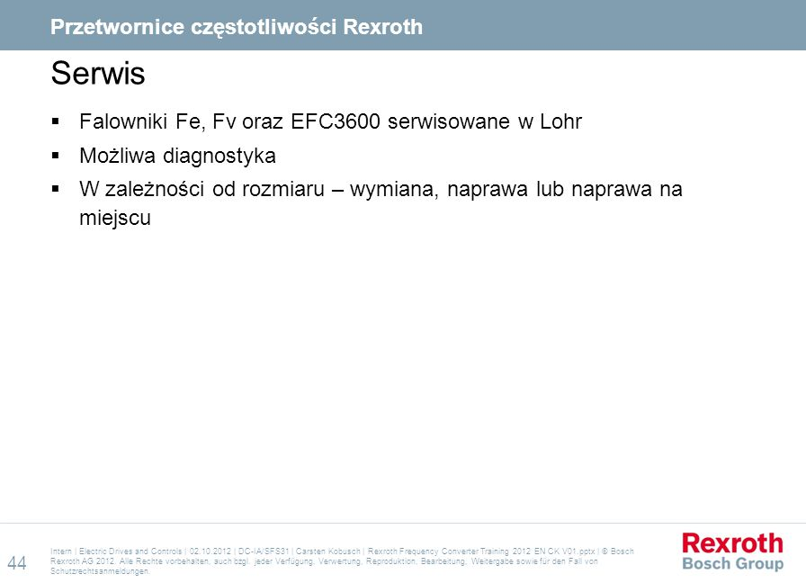 Serwis  Falowniki Fe, Fv oraz EFC3600 serwisowane w Lohr  Możliwa diagnostyka  W zależności od rozmiaru – wymiana, naprawa lub naprawa na miejscu I