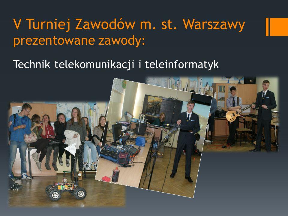 V Turniej Zawodów m. st. Warszawy prezentowane zawody: Technik telekomunikacji i teleinformatyk