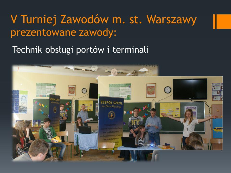 V Turniej Zawodów m. st. Warszawy prezentowane zawody: Technik obsługi portów i terminali