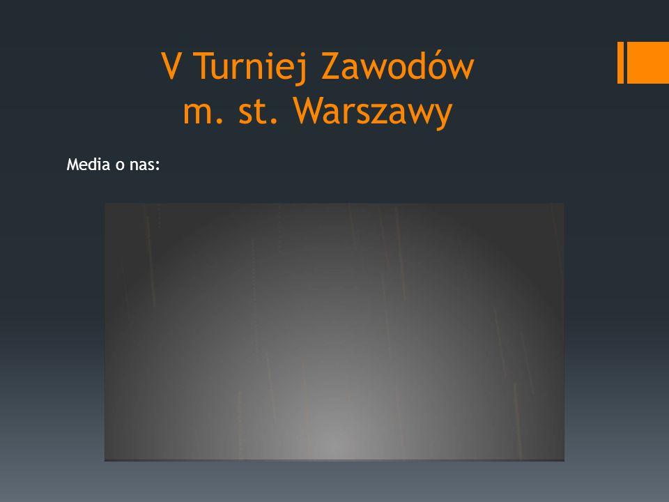 V Turniej Zawodów m. st. Warszawy Media o nas: