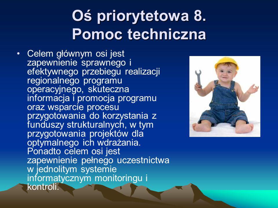 Oś priorytetowa 8. Pomoc techniczna Celem głównym osi jest zapewnienie sprawnego i efektywnego przebiegu realizacji regionalnego programu operacyjnego