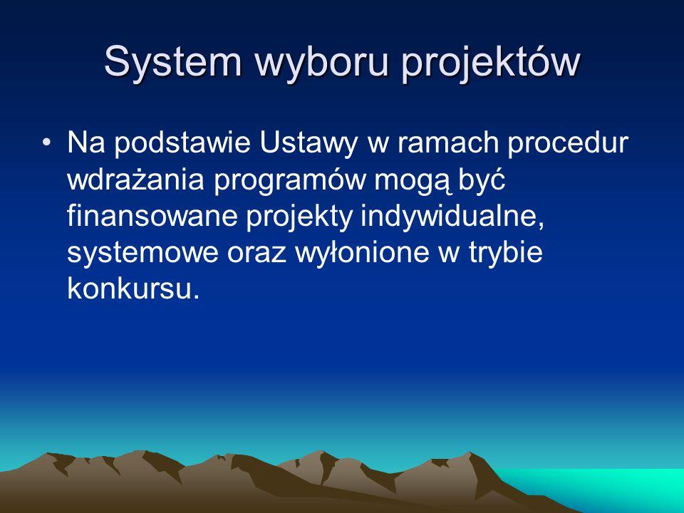 System wyboru projektów Na podstawie Ustawy w ramach procedur wdrażania programów mogą być finansowane projekty indywidualne, systemowe oraz wyłonione