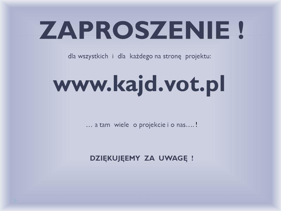 informacje na stronie NA informacje na stronie projektu: www.kajd.vot.plwww.kajd.vot.pl informacje w prasie lokalnej spotkania informacyjne w szkołach