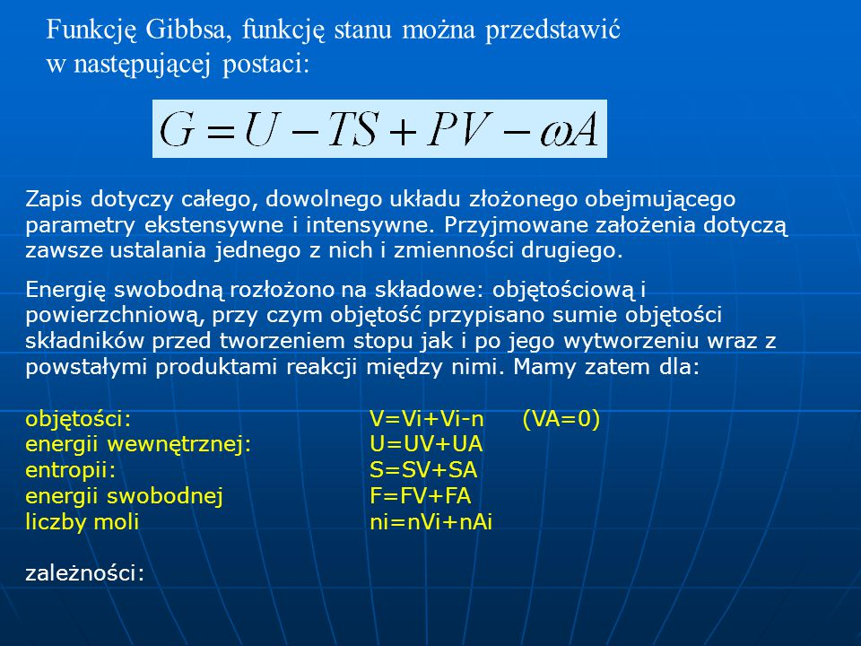 Funkcję Gibbsa, funkcję stanu można przedstawić w następującej postaci: Zapis dotyczy całego, dowolnego układu złożonego obejmującego parametry ekstensywne i intensywne.