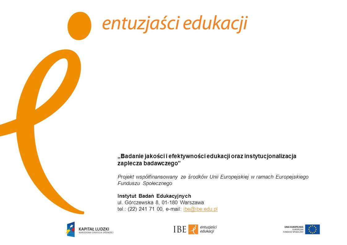 """""""Badanie jakości i efektywności edukacji oraz instytucjonalizacja zaplecza badawczego"""" Projekt współfinansowany ze środków Unii Europejskiej w ramach"""