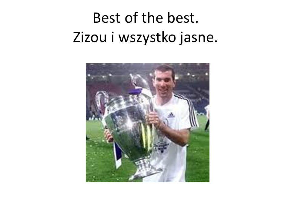 Best of the best. Zizou i wszystko jasne.