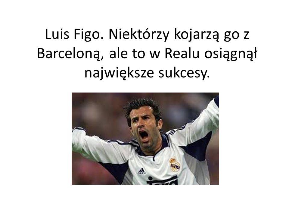 Luis Figo. Niektórzy kojarzą go z Barceloną, ale to w Realu osiągnął największe sukcesy.