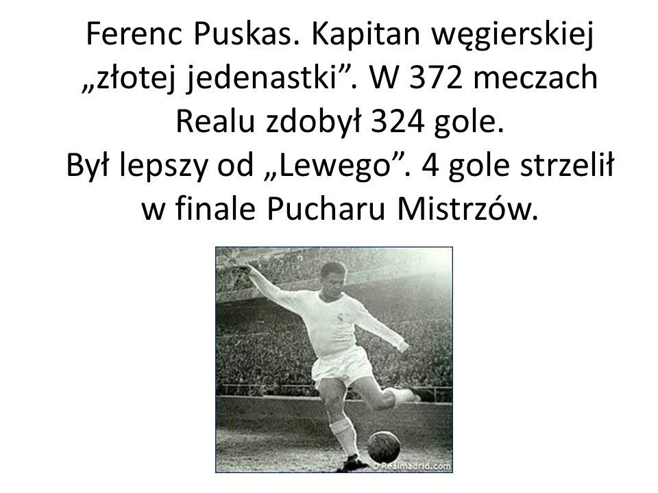 """Ferenc Puskas. Kapitan węgierskiej """"złotej jedenastki"""". W 372 meczach Realu zdobył 324 gole. Był lepszy od """"Lewego"""". 4 gole strzelił w finale Pucharu"""