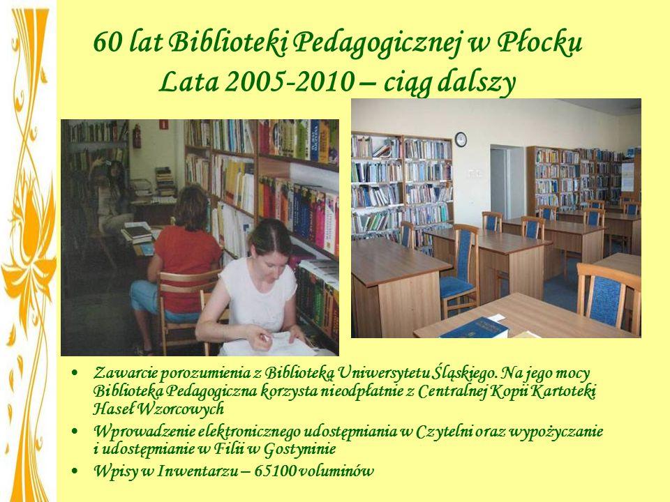60 lat Biblioteki Pedagogicznej w Płocku Lata 2005-2010 – ciąg dalszy Zawarcie porozumienia z Biblioteką Uniwersytetu Śląskiego. Na jego mocy Bibliote