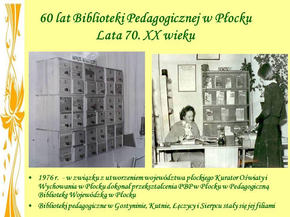 60 lat Biblioteki Pedagogicznej w Płocku Lata 70. XX wieku 1976 r. - w związku z utworzeniem województwa płockiego Kurator Oświaty i Wychowania w Płoc