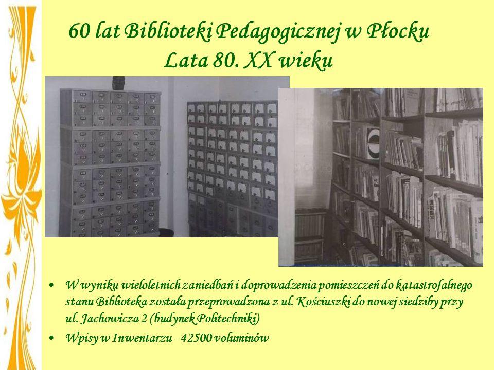 60 lat Biblioteki Pedagogicznej w Płocku Lata 80. XX wieku W wyniku wieloletnich zaniedbań i doprowadzenia pomieszczeń do katastrofalnego stanu Biblio
