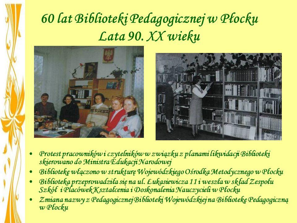 60 lat Biblioteki Pedagogicznej w Płocku Lata 90. XX wieku Protest pracowników i czytelników w związku z planami likwidacji Biblioteki skierowano do M